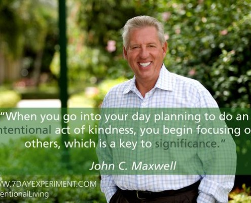 When you go into your day planning to do an intentional act of kindness, you begin focusing on others, which is a key to significance.